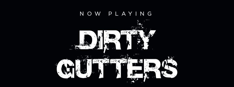 Now Playing Dirty Gutters
