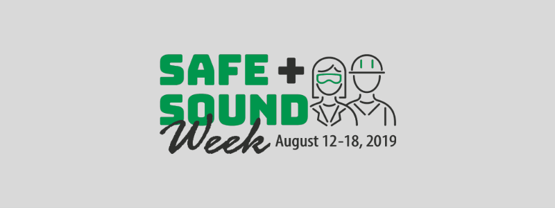 Safe + Sound Week August 12-18, 2019